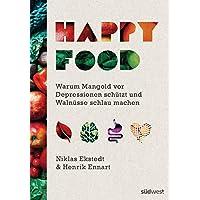 Happy Food: Warum Mangold vor Depressionen schützt und Walnüsse schlau machen (German Edition)