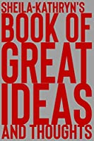 Sheila-Kathryn's Book of Great Ideas and Thoughts: 150 Page Dotted Grid and individually numbered page Notebook with Colour Softcover design. Book format:  6 x 9 in