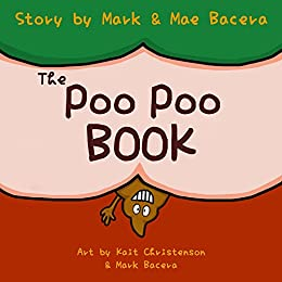 The Poo Poo Book: A Book for Children to Enjoy and Learn about Toilet Time–Make Potty Training Easy and Fun! (The  Bewildering Body 1) by [Bacera, Mark, Bacera, Mae]