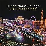 Urban Night Lounge -HIGH GRADE DRIVING- -HIGH GRADE DRIVING- 画像