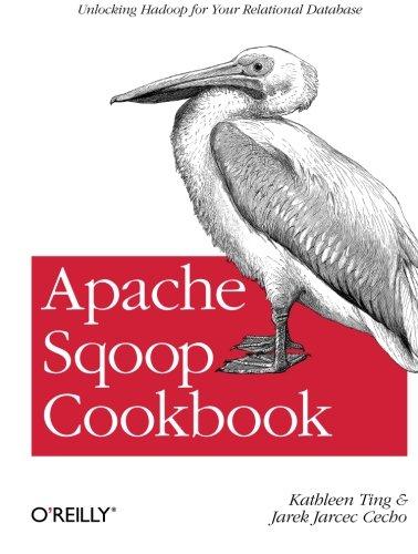 Download Apache Sqoop Cookbook: Unlocking Hadoop for Your Relational Database 1449364624
