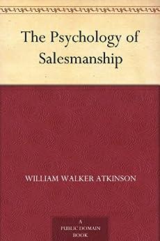 The Psychology of Salesmanship by [Atkinson, William Walker]