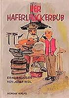"""Der Haferlflickerbub: Dorfkindheit in der """"guten"""" alten Zeit"""