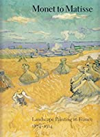 Monet to Matisse: Landscape Painting in France, 1874-1914