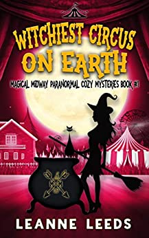 Witchiest Circus on Earth (Magical Midway Paranormal Cozy Mysteries Book 1) by [Leeds, Leanne]