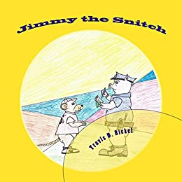 [Bickel, Travis]のJimmy the Snitch (English Edition)