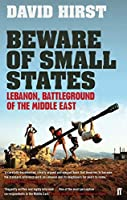 Beware of Small States: Lebanon, Battleground of the Middle East by David Hirst(2011-06-01)