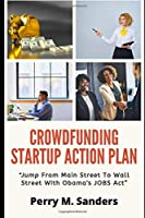 """CROWDFUNDING STARTUP ACTION PLAN: """"Jump From Main Street To Wall Street With Obama's JOBS Act"""""""