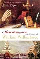 Maravillosa gracia en la vida de William Wilberforce/ Amazing Grace in the Life of William Wilberforce