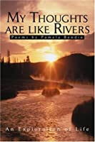 My Thoughts Are Like Rivers: An Exploration of Life