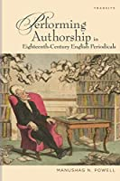 Performing Authorship in Eighteenth-Century English Periodicals (Transits: Literature, Thought & Culture, 1650-1850)