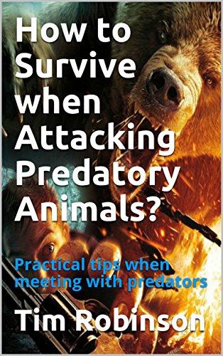How to Survive when Attacking Predatory Animals?: Practical tips when meeting with predators (English Edition)