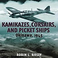 Kamikazes, Corsairs, & Picket Ships: Okinawa, 1945