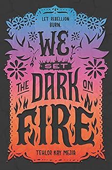 We Set the Dark on Fire by [Mejia, Tehlor Kay]