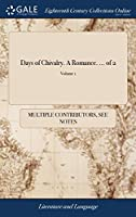 Days of Chivalry. a Romance. of 2; Volume 1