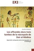 Les offrandes dans trois tombes de la nécropole de Deir el-Médina: Approche comparée entre iconographie et archéologie