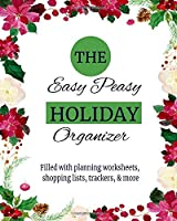 The Easy Peasy Holiday Organizer: Christmas Planner with Calendar, Trackers, Shopping Lists, Gift Trackers, Decoration Worksheets & More