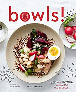 Bowls!: Recipes and Inspirations for Healthful One-Dish Meals by [Watson, Molly]