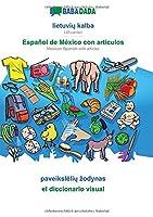 BABADADA, lietuvių kalba - Español de México con articulos, paveikslelių zodynas - el diccionario visual: Lithuanian - Mexican Spanish with articles, visual dictionary