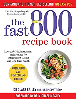 The Fast 800 Recipe Book: Australian and New Zealand edition by [Bailey, Dr Clare, Pattison, Justine]