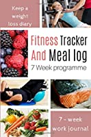 Fitness Tracker And Meal Log 7 Week Programme: Weight Loss Journal For The Determined Women Record Your Body Transformation.
