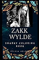 Zakk Wylde Snarky Coloring Book: The Lead Guitarist for Ozzy Osbourne (Zakk Wylde Snarky Coloring Books)