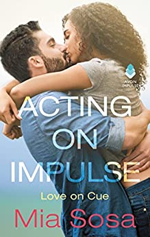 Acting on Impulse (Love on Cue Book 1) by [Sosa, Mia]