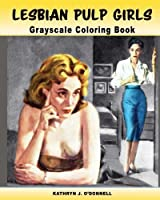 Lesbian Pulp Girls: A Grayscale Coloring Book for Adults [並行輸入品]