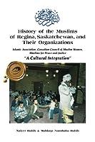 History of the Muslims of Regina, Saskatchewan, and Their Organizations: A Cultural Integration