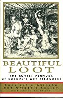 Beautiful Loot:: The Soviet Plunder of Europe's Art Treasures
