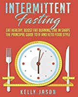 Intermittent Fasting: Eat Healthy, Boost Fat Burning, Live in Shape | The Principal Guide to IF and Keto Food Style