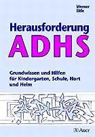 Herausforderung ADHS: Grundwissen und Hilfen fuer Kindergarten, Schule, Hort und Heim