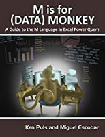 M Is for Data Monkey: The Excel Pro's Definitive Guide to Power Query