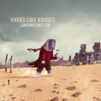 Ground Dweller by Hands Like Houses (2012-03-13)