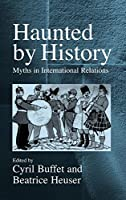 Haunted by History: Myths in International Relations