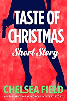 Taste of Christmas: A Holiday Short Story (An Eat, Pray, Die Humorous Mystery) by [Field, Chelsea]