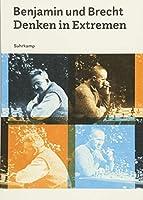 Benjamin und Brecht: Denken in Extremen