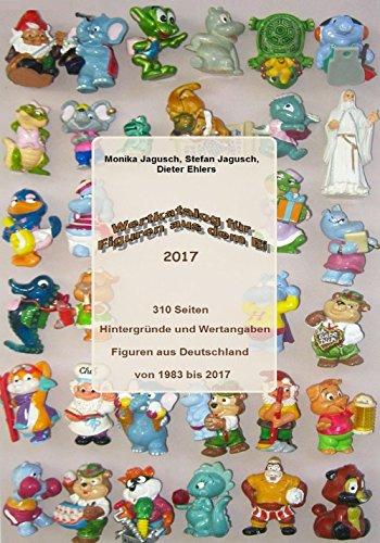 Wertkatalog für Figuren aus dem Ei 2017: Überraschungsei Figuren Katalog 2017 (German Edition)