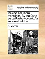 Maxims and Moral Reflections. by the Duke de La Rochefoucault. an Improved Edition.