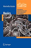 Basics: Anesthesia Intensive Care and Pain in Neonates and Children (Anesthesia, Intensive Care and Pain in Neonates and Children)