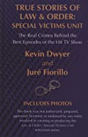 True Stories of Law & Order: Special Victims Unit: The Real Crimes Behind the Best Episodes of the Hit TV Show (Thorndike Large Print Crime Scene)