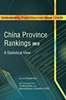 China Province Rankings, 2012: A Statistical View (Understanding China's Provinces)