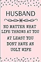 Husband: No Matter What Life Throws at You: Funny Gift for Him- Small 6 x 9 Lined Notebook/ Diary/ Journal