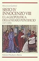 Sisto IV, Innocenzo VIII e la geopolitica dello Stato Pontificio (1471-1492)
