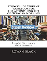 Study Guide Student Workbook for the Astonishing Life of Octavian Nothing: Black Student Workbooks