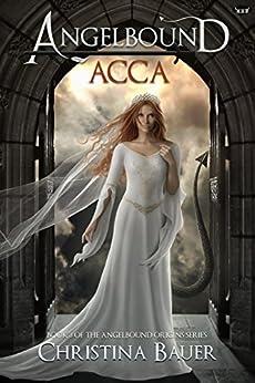 Acca (Angelbound Origins Book 3) by [Bauer, Christina]