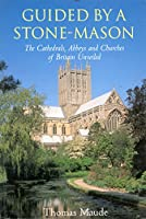 Guided By a Stone-Mason: Exploring the Cathedrals, Abbeys, and Churches of Britain (Tauris Parke Paperbacks)