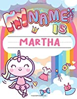 My Name is Martha: Personalized Primary Tracing Book / Learning How to Write Their Name / Practice Paper Designed for Kids in Preschool and Kindergarten