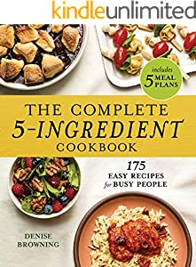 The Complete 5-Ingredient Cookbook: 175 Easy Recipes for Busy People (English Edition)