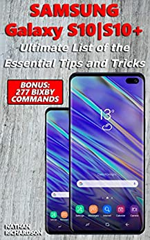 Samsung Galaxy S10 / S10+ - Ultimate List of the Essential Tips and Tricks (Bonus: 277 Bixby Commands) by [Richardson, Nathan]